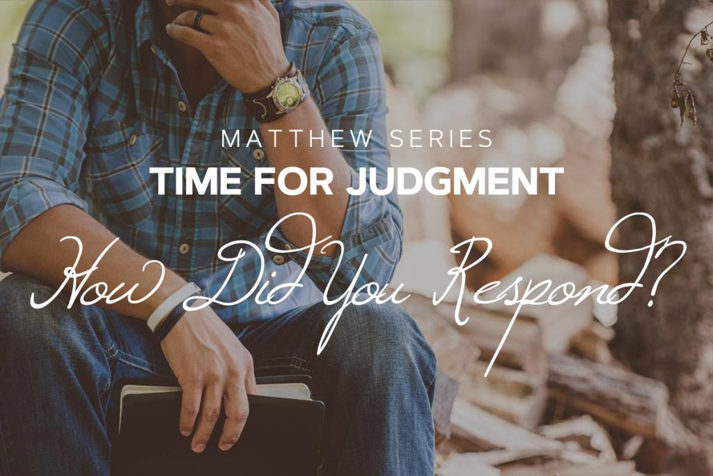 Time for judgment. How did you respond?